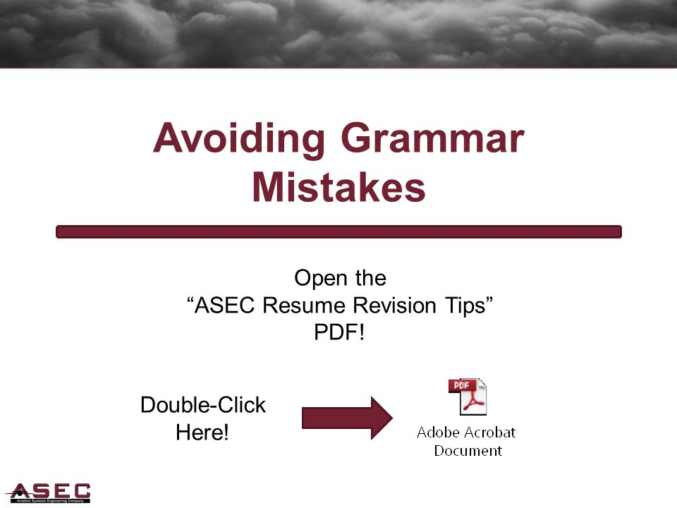 Avoiding Grammar Mistakes Open the ASEC Resume Revision Tips PDF! Double-Click Here!