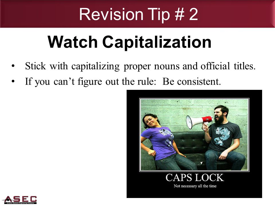 Revision Tip # 2 Stick with capitalizing proper nouns and official titles.