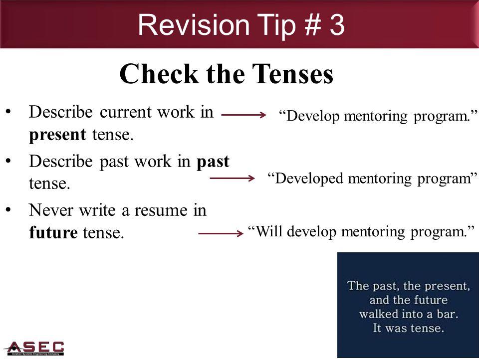 Develop mentoring program. Revision Tip # 3 Describe current work in present tense.