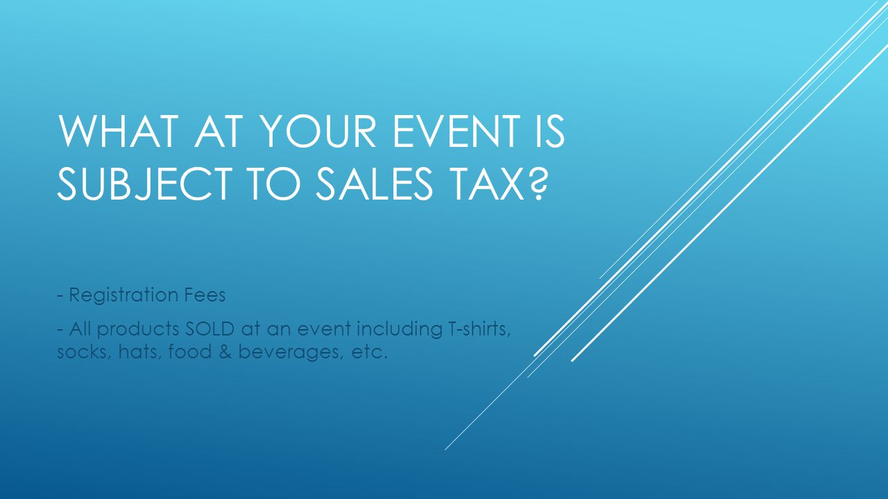WHAT AT YOUR EVENT IS SUBJECT TO SALES TAX.