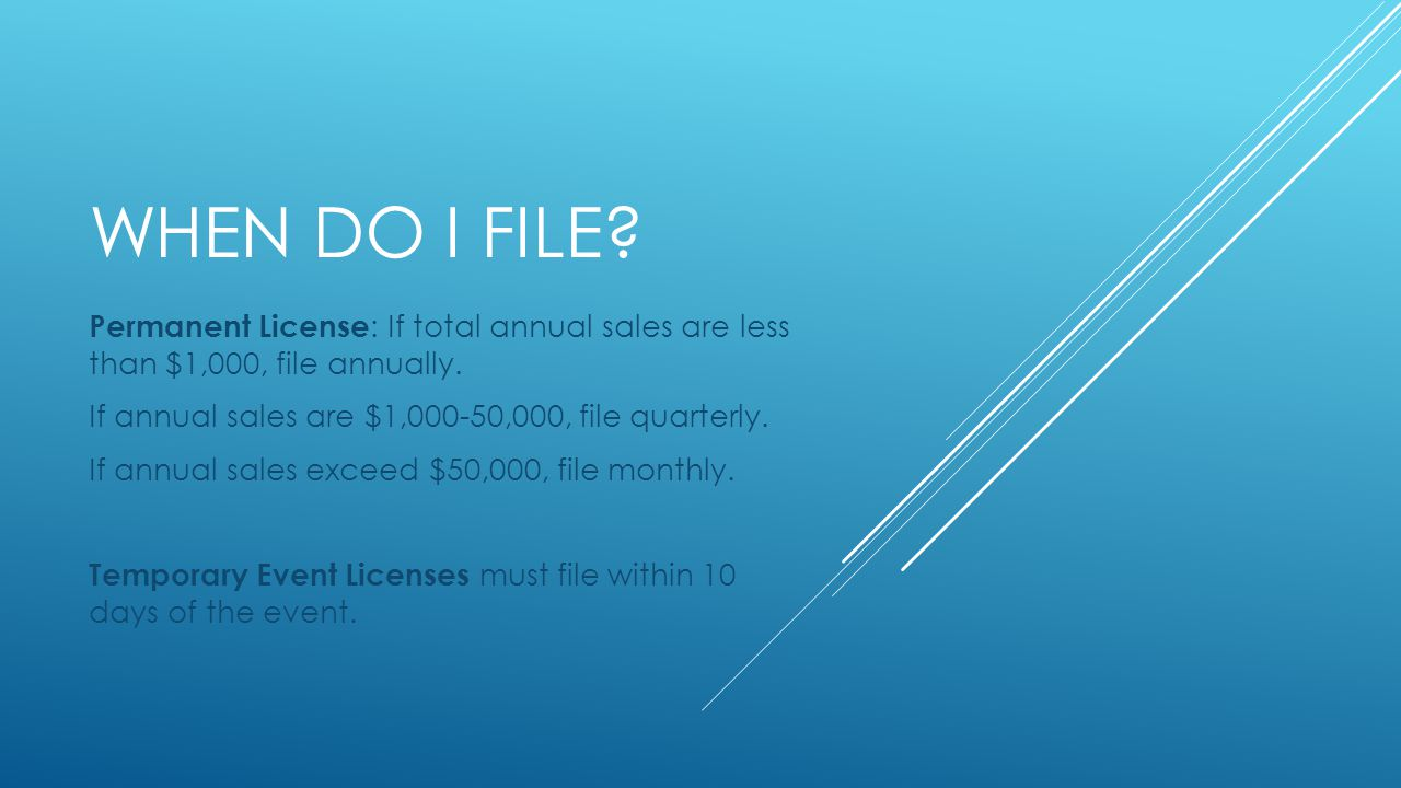 WHEN DO I FILE. Permanent License : If total annual sales are less than $1,000, file annually.