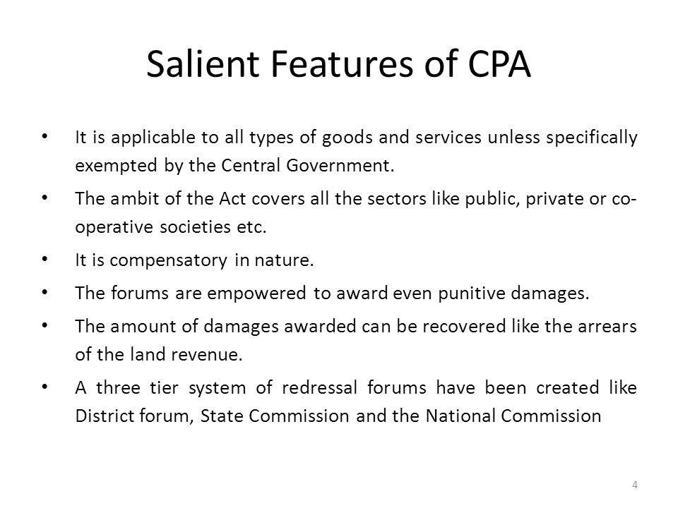 Salient Features of CPA It is applicable to all types of goods and services unless specifically exempted by the Central Government. The ambit of the A