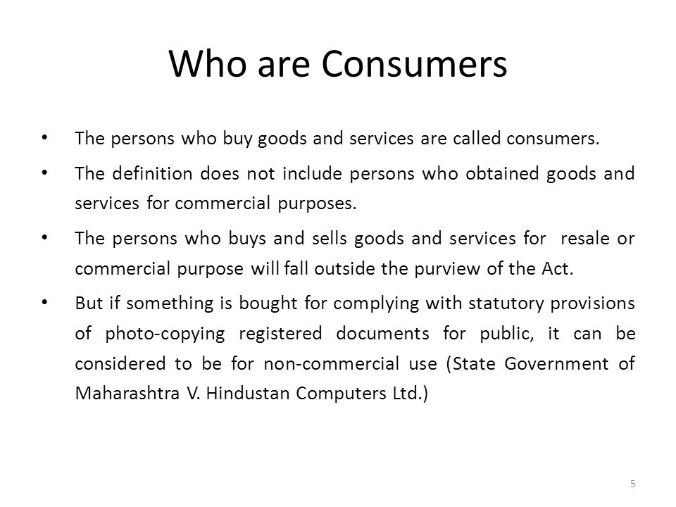 Who are Consumers The persons who buy goods and services are called consumers.