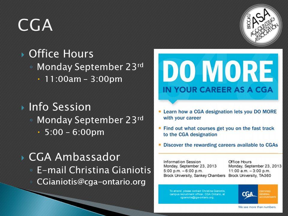  Office Hours ◦ Monday September 23 rd  11:00am – 3:00pm  Info Session ◦ Monday September 23 rd  5:00 – 6:00pm  CGA Ambassador ◦ E-mail Christina Gianiotis ◦ CGianiotis@cga-ontario.org