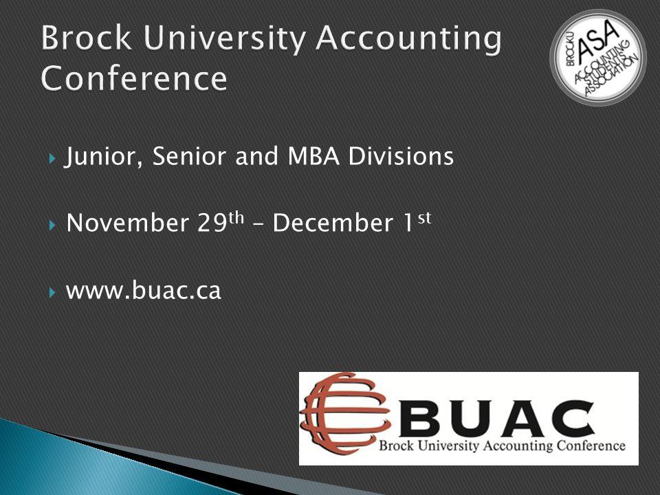  Junior, Senior and MBA Divisions  November 29 th – December 1 st  www.buac.ca