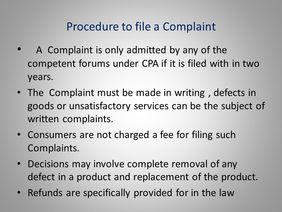Procedure to file a Complaint A Complaint is only admitted by any of the competent forums under CPA if it is filed with in two years.