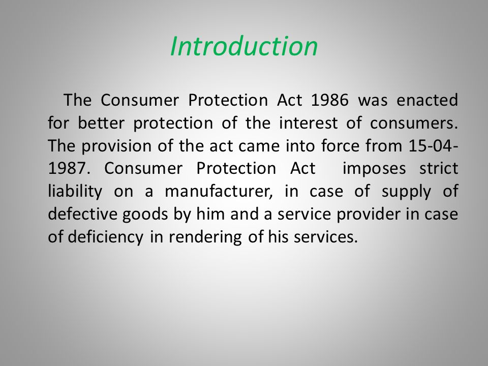 Introduction The Consumer Protection Act 1986 was enacted for better protection of the interest of consumers. The provision of the act came into force