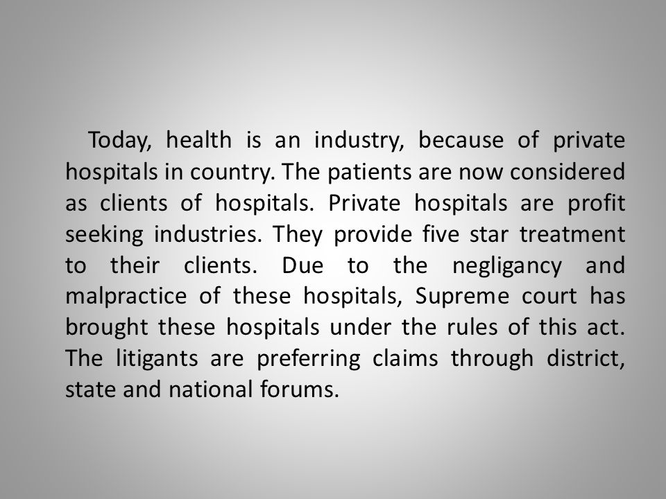 Today, health is an industry, because of private hospitals in country.