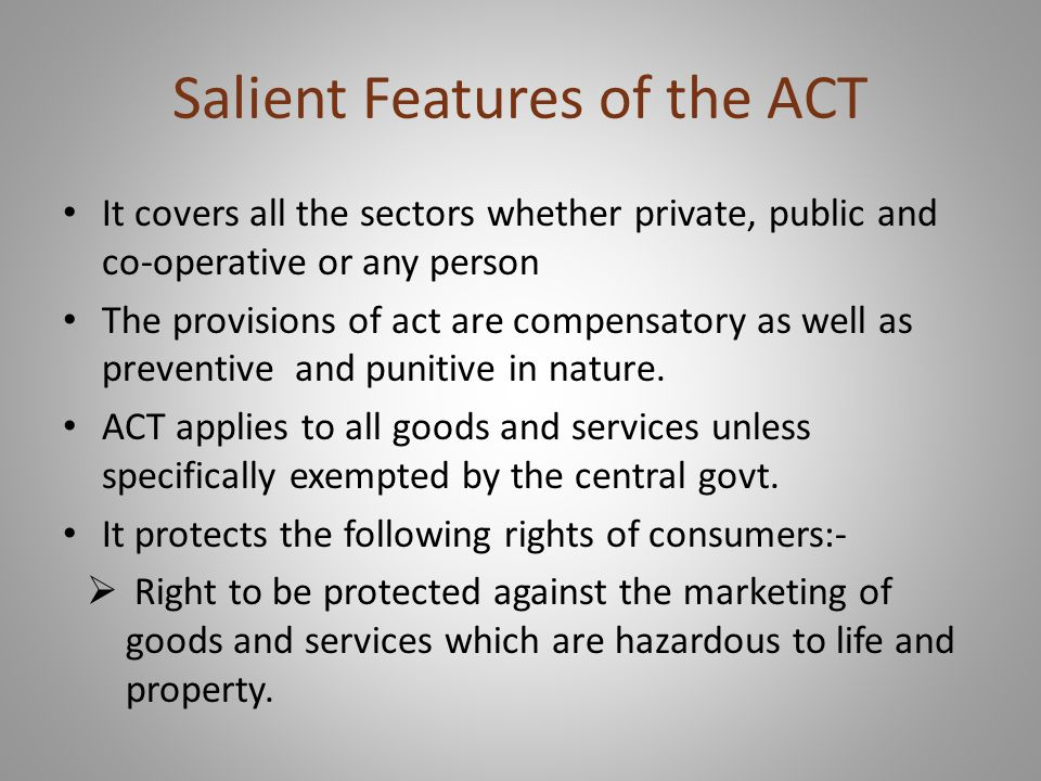 Salient Features of the ACT It covers all the sectors whether private, public and co-operative or any person The provisions of act are compensatory as