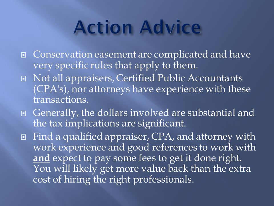  Conservation easement are complicated and have very specific rules that apply to them.