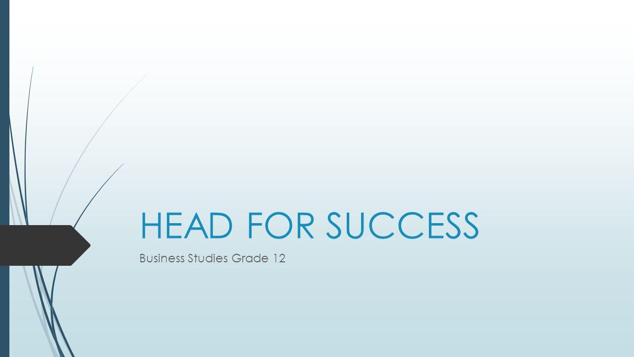 HEAD FOR SUCCESS Business Studies Grade 12