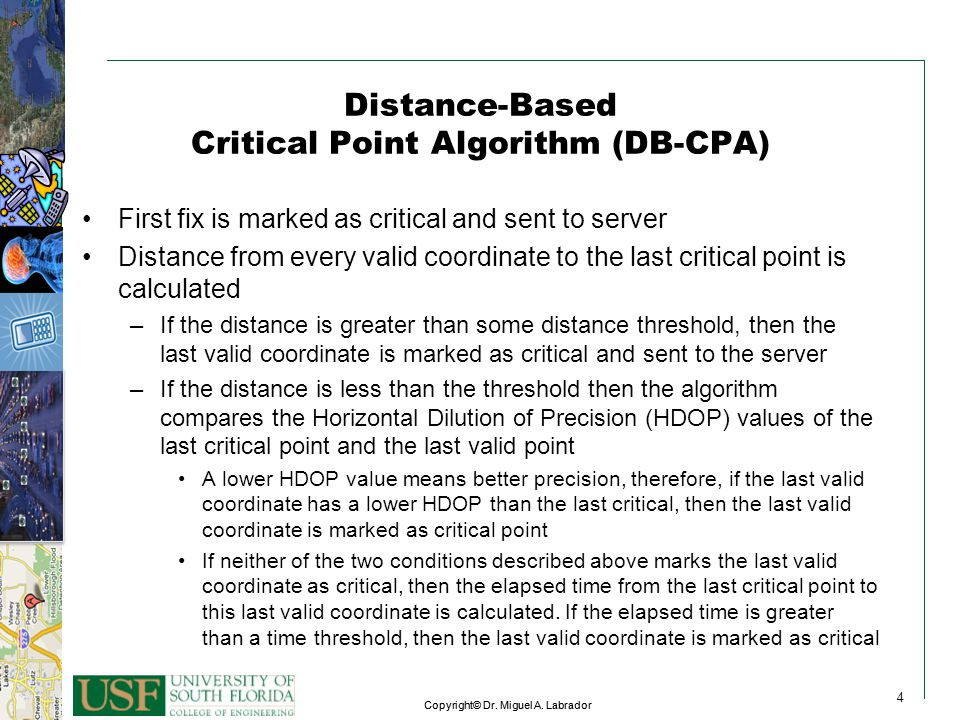 4 Copyright© Dr. Miguel A. Labrador 4 4 Distance-Based Critical Point Algorithm (DB-CPA) First fix is marked as critical and sent to server Distance f