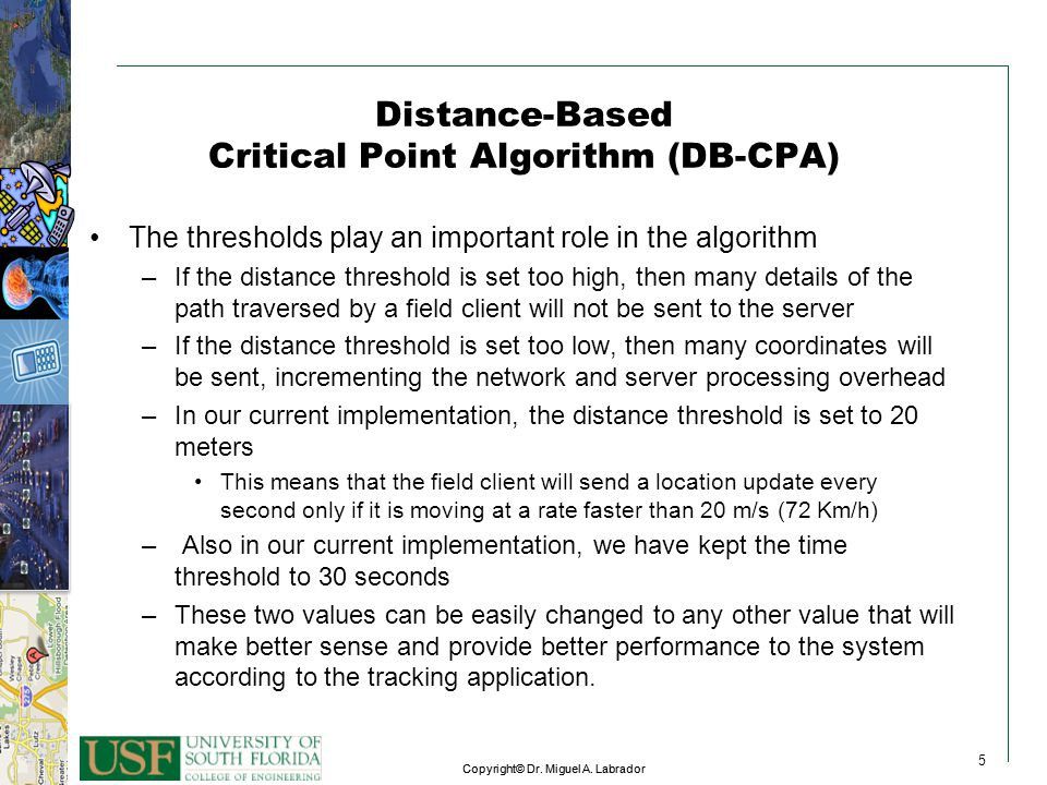 5 Copyright© Dr. Miguel A. Labrador 5 5 Distance-Based Critical Point Algorithm (DB-CPA) The thresholds play an important role in the algorithm –If th