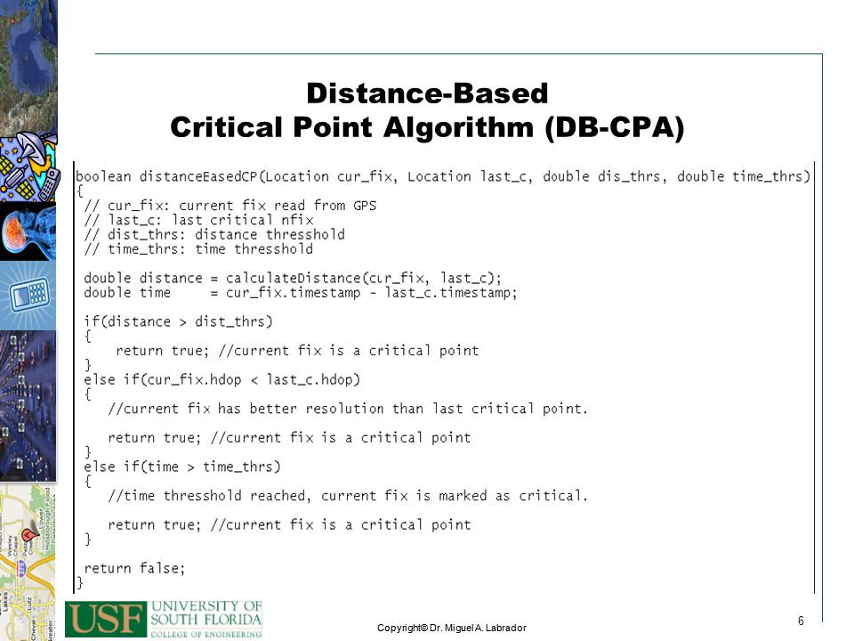 6 Copyright© Dr. Miguel A. Labrador 6 6 Distance-Based Critical Point Algorithm (DB-CPA)