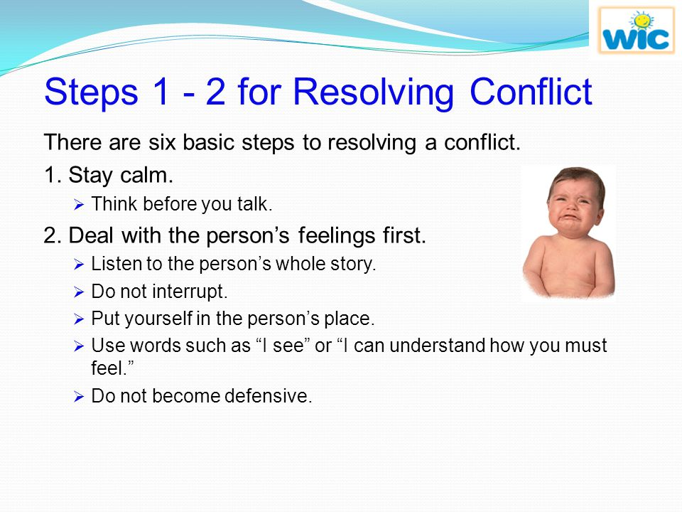 Resolving Conflict Resolving conflict means finding a solution that is agreeable to the participants when a disagreement or problem occurs. When resol