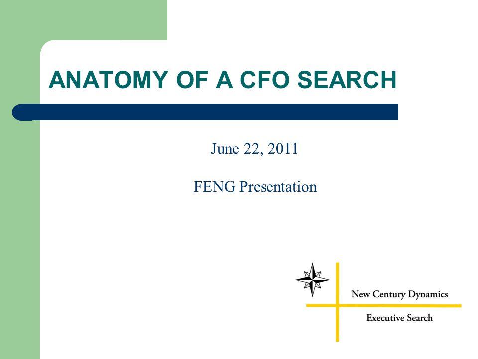 ANATOMY OF A CFO SEARCH June 22, 2011 FENG Presentation