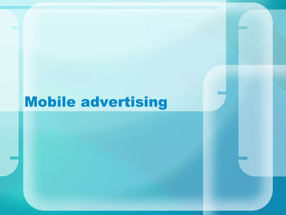 Mobile advertising lingo Impression – one instance shown online Click – the actual click PPC – pay per click CPM – cost per thousand impression CTR click through rate, number of click per impression Conversion –a visitor's to your content and take actions