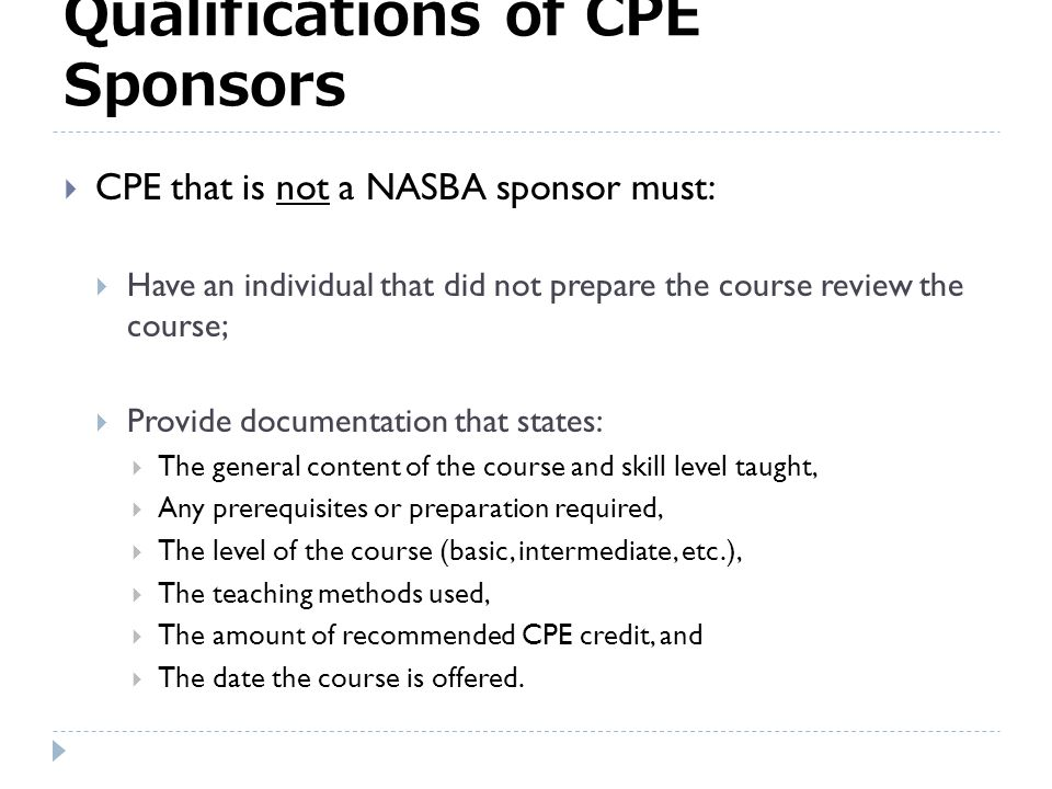 NEW: Qualifications of CPE Sponsors  The Board does not register sponsors of CPE courses.  The Board does not register CPE courses.  CPE sponsors i