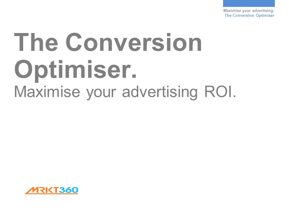 Maximise your advertising. The Conversion Optimiser The Conversion Optimiser.