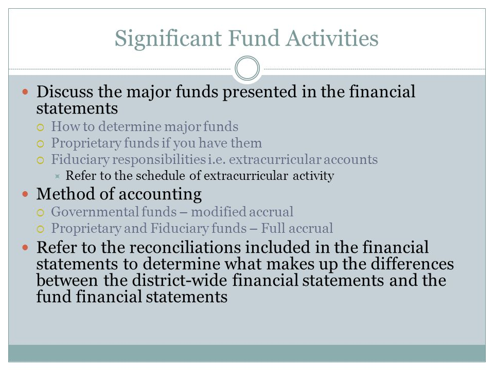 Significant Fund Activities Discuss the major funds presented in the financial statements  How to determine major funds  Proprietary funds if you have them  Fiduciary responsibilities i.e.
