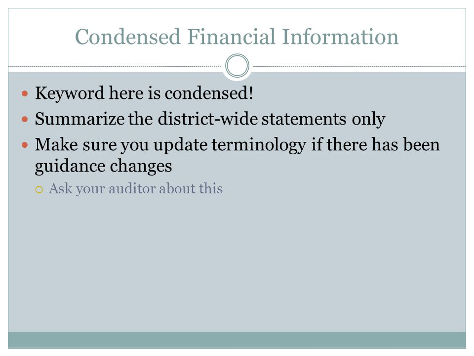 Condensed Financial Information Keyword here is condensed.