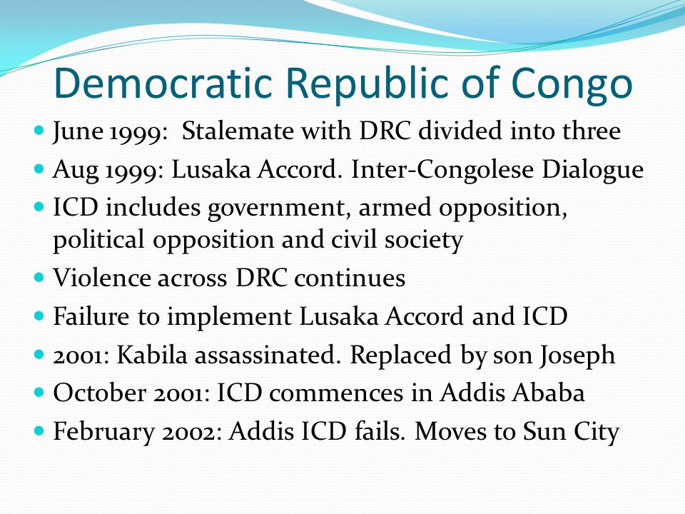 Democratic Republic of Congo June 1999: Stalemate with DRC divided into three Aug 1999: Lusaka Accord.