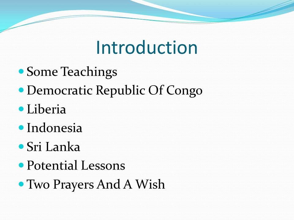 Introduction Some Teachings Democratic Republic Of Congo Liberia Indonesia Sri Lanka Potential Lessons Two Prayers And A Wish