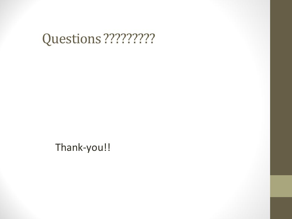 Questions ????????? Thank-you!!