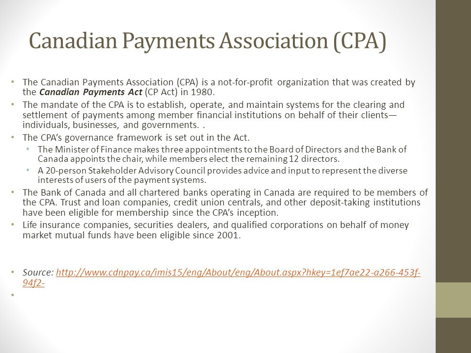 Canadian Payments Association (CPA) The Canadian Payments Association (CPA) is a not-for-profit organization that was created by the Canadian Payments Act (CP Act) in 1980.