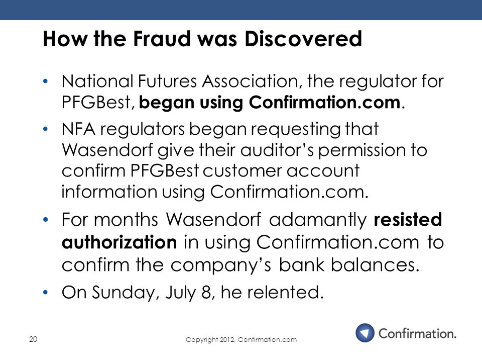 Copyright 2012, Confirmation.com 20 National Futures Association, the regulator for PFGBest, began using Confirmation.com.