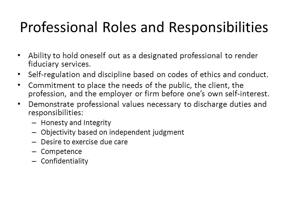 Professional Roles and Responsibilities Ability to hold oneself out as a designated professional to render fiduciary services. Self-regulation and dis