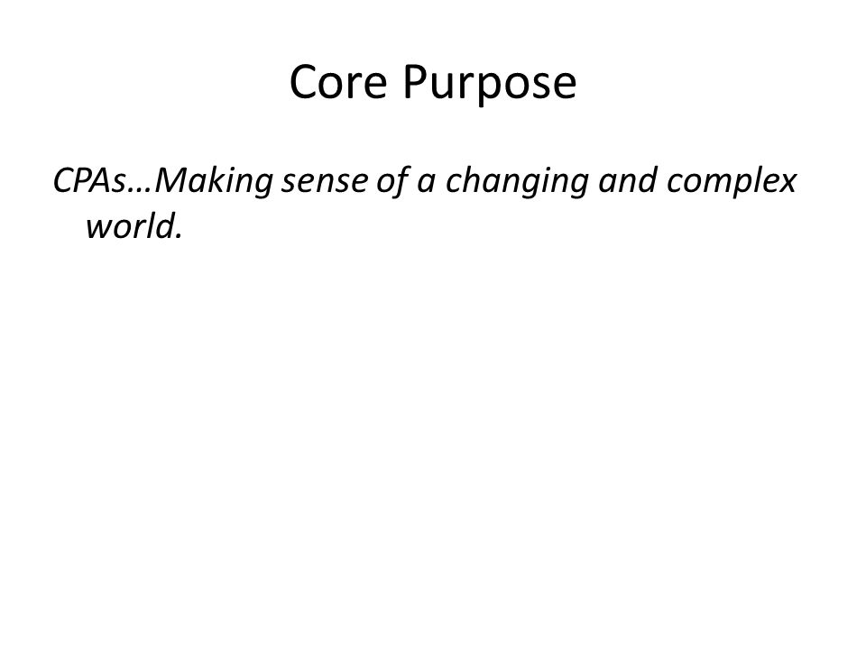 Core Purpose CPAs…Making sense of a changing and complex world.