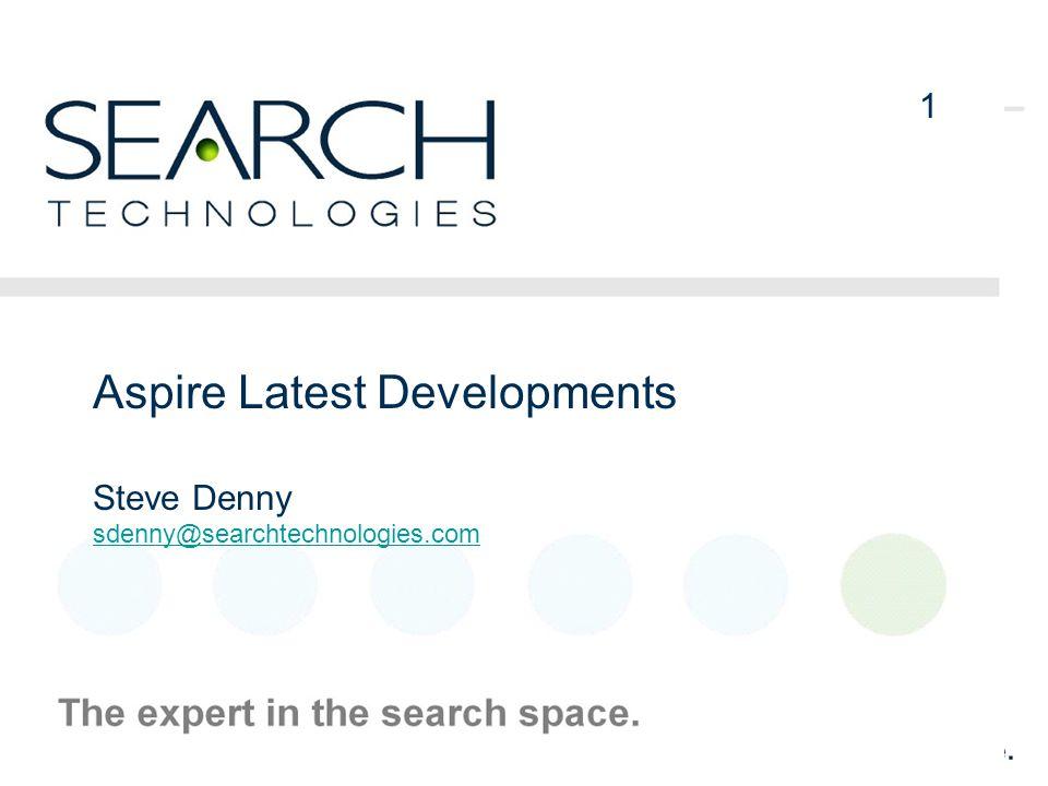 1 Aspire Latest Developments Steve Denny sdenny@searchtechnologies.com 1
