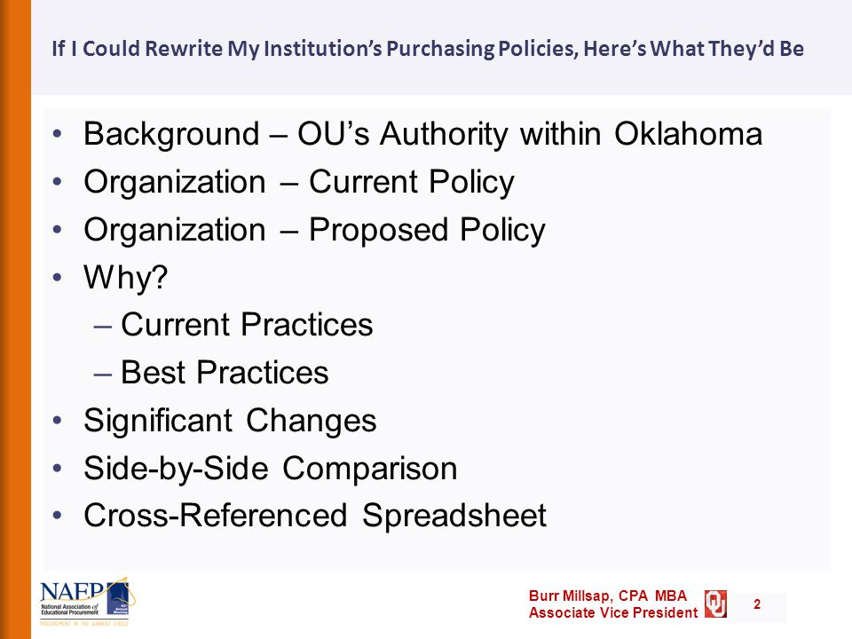 Burr Millsap, CPA MBA Associate Vice President If I Could Rewrite My Institution's Purchasing Policies, Here's What They'd Be 2 Background – OU's Authority within Oklahoma Organization – Current Policy Organization – Proposed Policy Why.