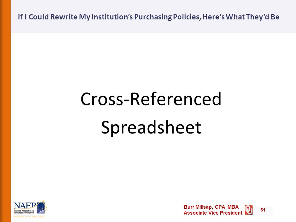 Burr Millsap, CPA MBA Associate Vice President If I Could Rewrite My Institution's Purchasing Policies, Here's What They'd Be 61 Cross-Referenced Spreadsheet