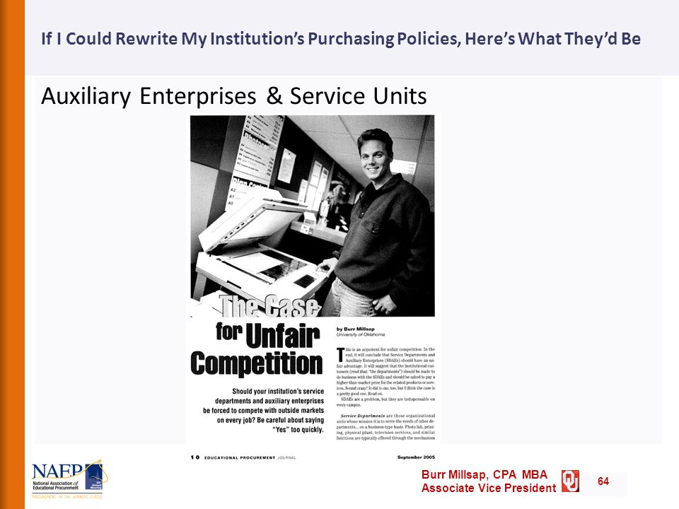 Burr Millsap, CPA MBA Associate Vice President If I Could Rewrite My Institution's Purchasing Policies, Here's What They'd Be Auxiliary Enterprises & Service Units 64