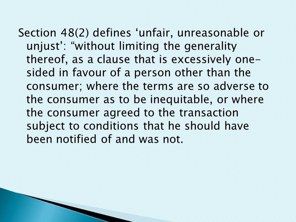 "Section 48(2) defines 'unfair, unreasonable or unjust': ""without limiting the generality thereof, as a clause that is excessively one- sided in favour"