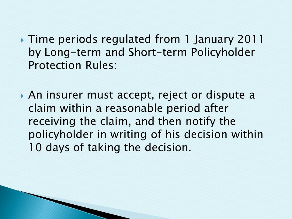  Time periods regulated from 1 January 2011 by Long-term and Short-term Policyholder Protection Rules:  An insurer must accept, reject or dispute a