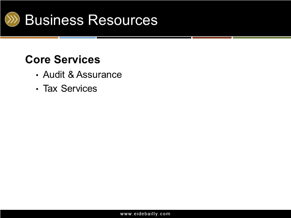 www.eidebailly.com Business Resources Core Services Audit & Assurance Tax Services