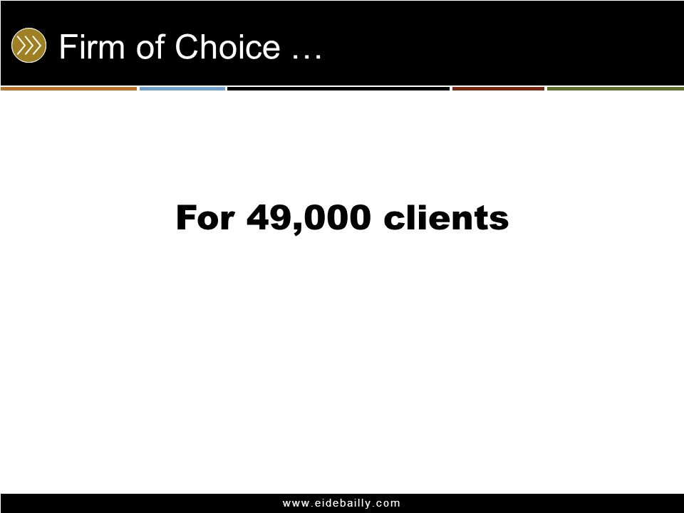 www.eidebailly.com Firm of Choice … For 49,000 clients