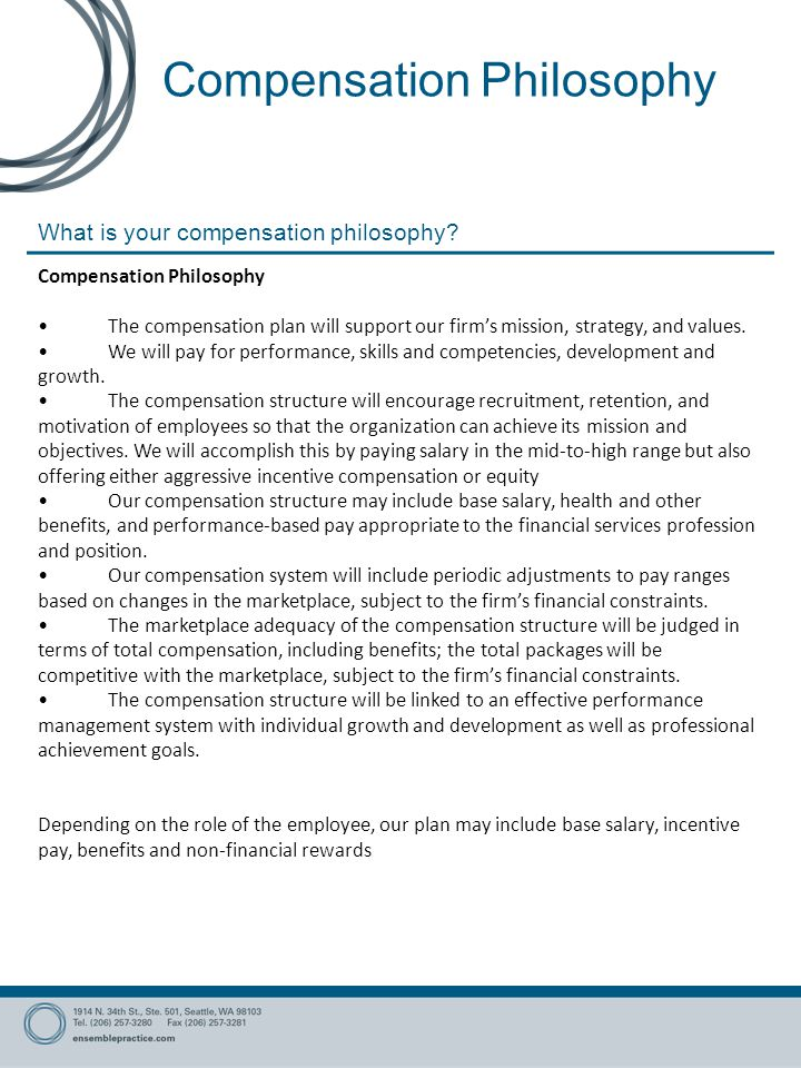 Compensation Philosophy The compensation plan will support our firm's mission, strategy, and values.