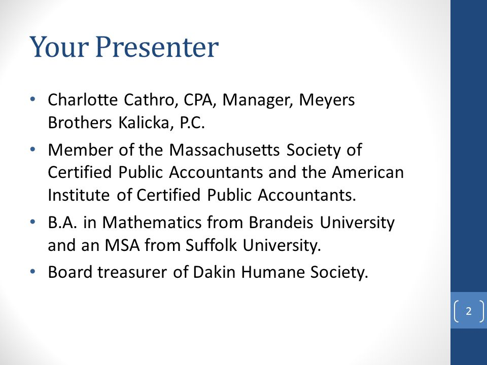 Your Presenter Charlotte Cathro, CPA, Manager, Meyers Brothers Kalicka, P.C.