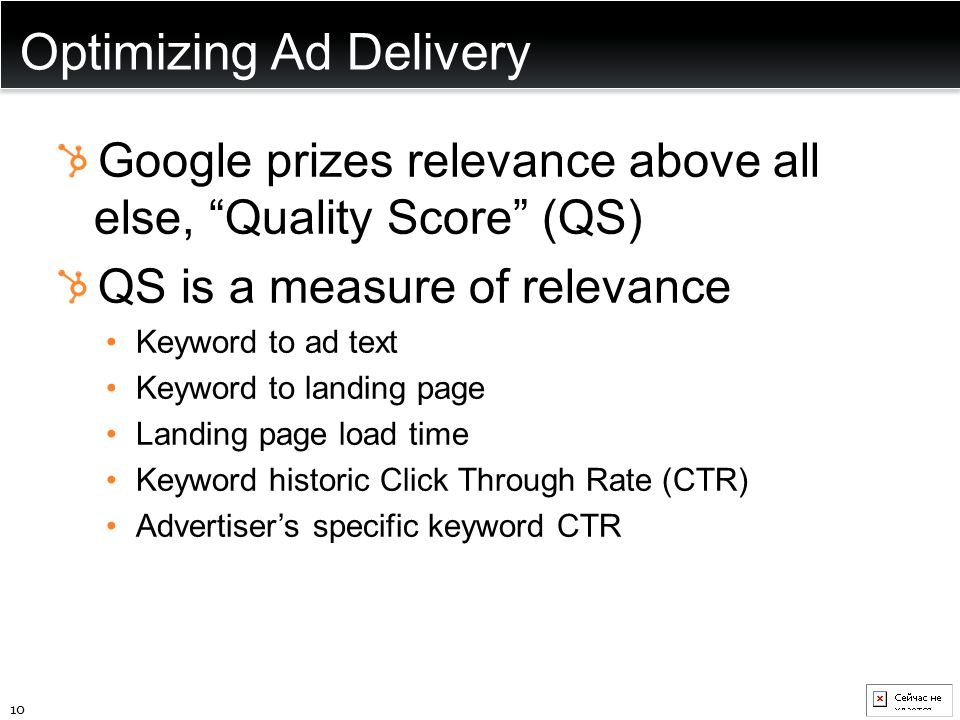 """Optimizing Ad Delivery Google prizes relevance above all else, """"Quality Score"""" (QS) QS is a measure of relevance Keyword to ad text Keyword to landing"""