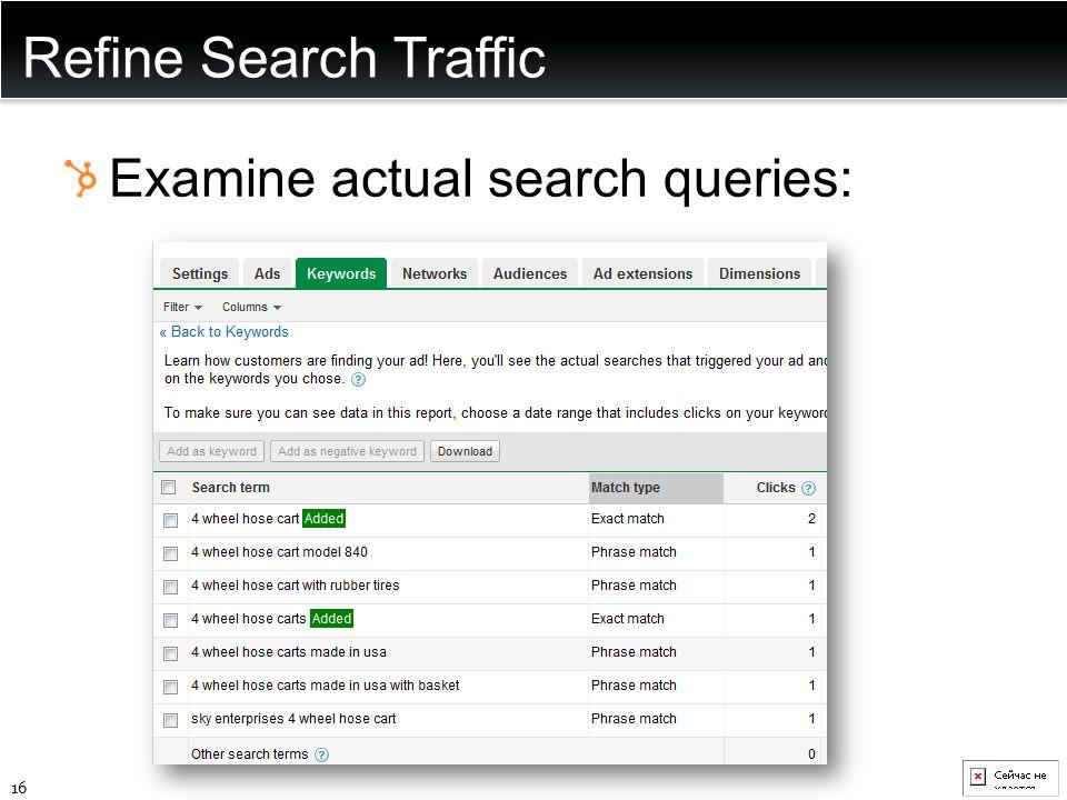 Refine Search Traffic Examine actual search queries: 16