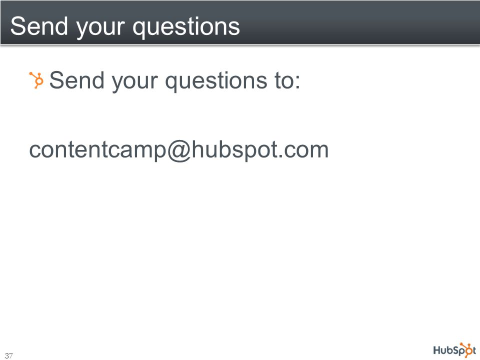 Send your questions Send your questions to: contentcamp@hubspot.com 37
