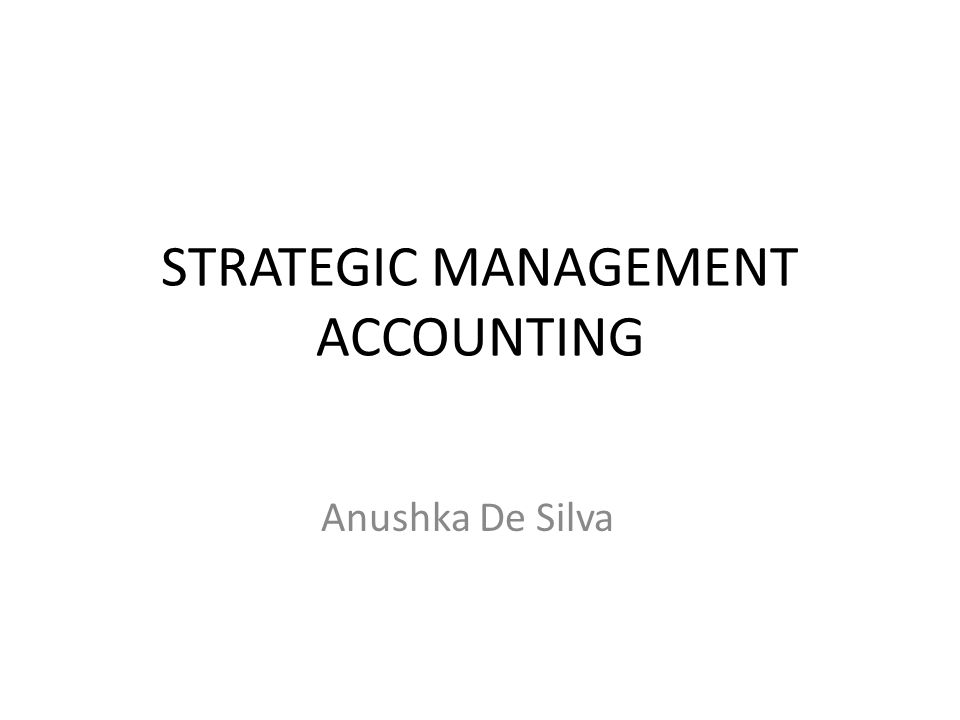 STRATEGIC MANAGEMENT ACCOUNTING Anushka De Silva