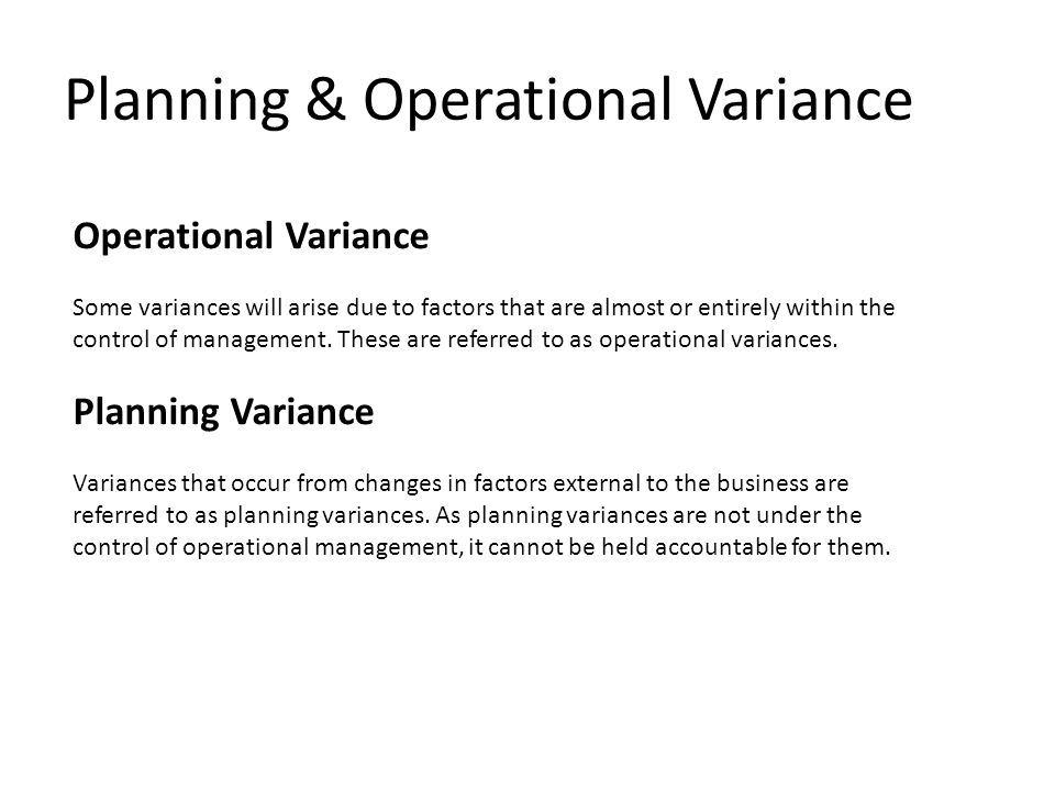 Planning & Operational Variance Operational Variance Some variances will arise due to factors that are almost or entirely within the control of management.