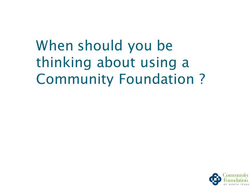 When should you be thinking about using a Community Foundation ?