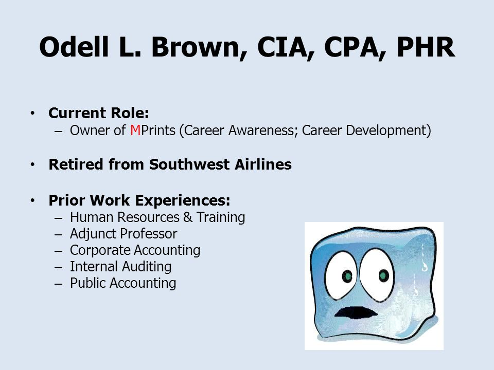 Odell L. Brown, CIA, CPA, PHR Current Role: – Owner of MPrints (Career Awareness; Career Development) Retired from Southwest Airlines Prior Work Exper