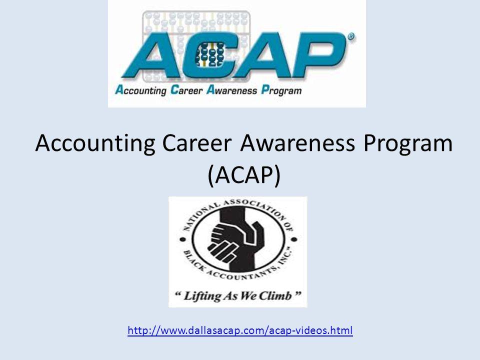 Accounting Career Awareness Program (ACAP) http://www.dallasacap.com/acap-videos.html